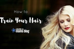 How to Train Your Hair - Columbia SC Moms Blog