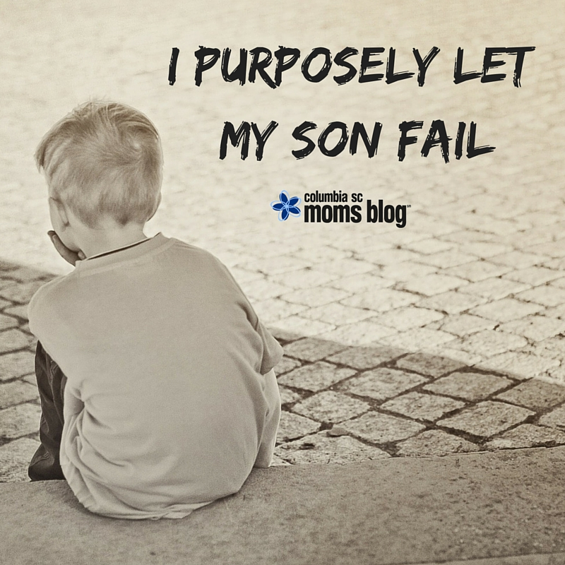 I Purposely Let My Son Fail - Columbia SC Moms Blog