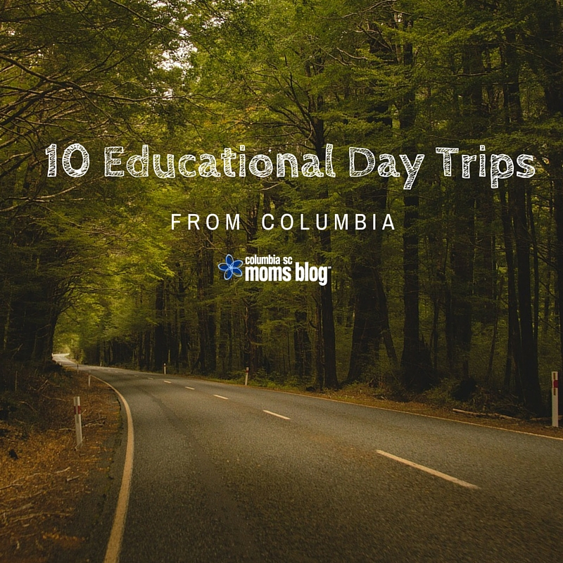10 Educational Day Trips from Columbia - Columbia SC Moms Blog