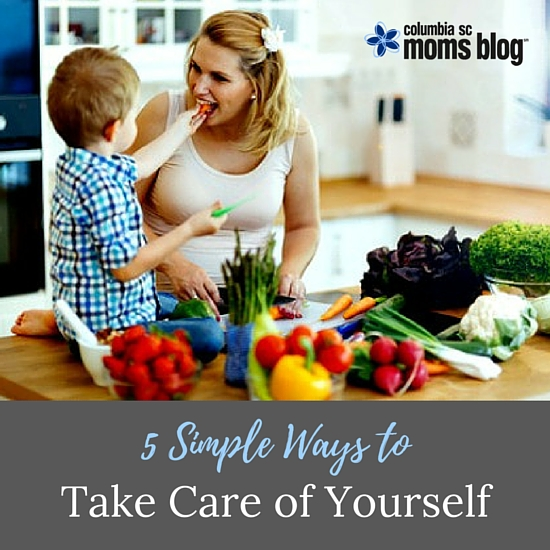 5 Simple Ways to Take Care of Yourself - Columbia SC Moms Blog