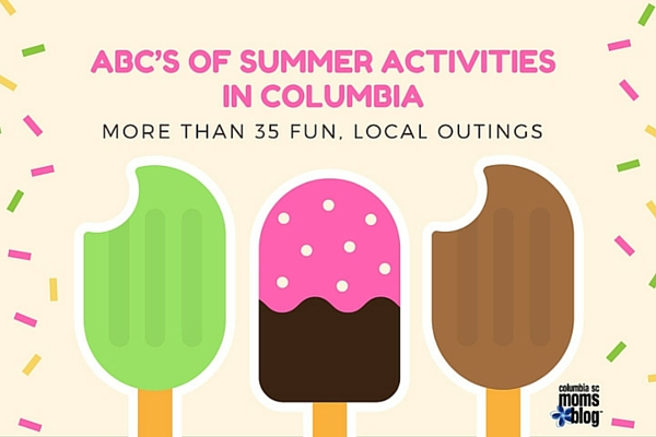 ABC's of Summer Activities in Columbia - more than 35 fun, local outings - Columbia SC Moms Blog