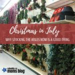 Christmas in July?! Why Stocking the Aisles Now is a Good Thing