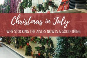 Christmas in July - Why Stocking the Aisles Now is a Good Thing - Columbia SC Moms Blog