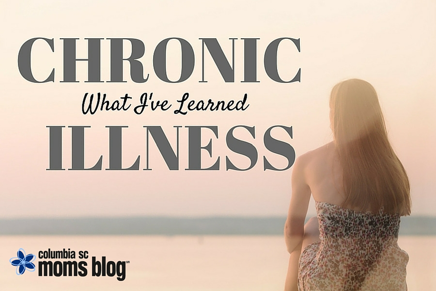 Chronic Illness and What I've Learned - Columbia SC Moms Blog