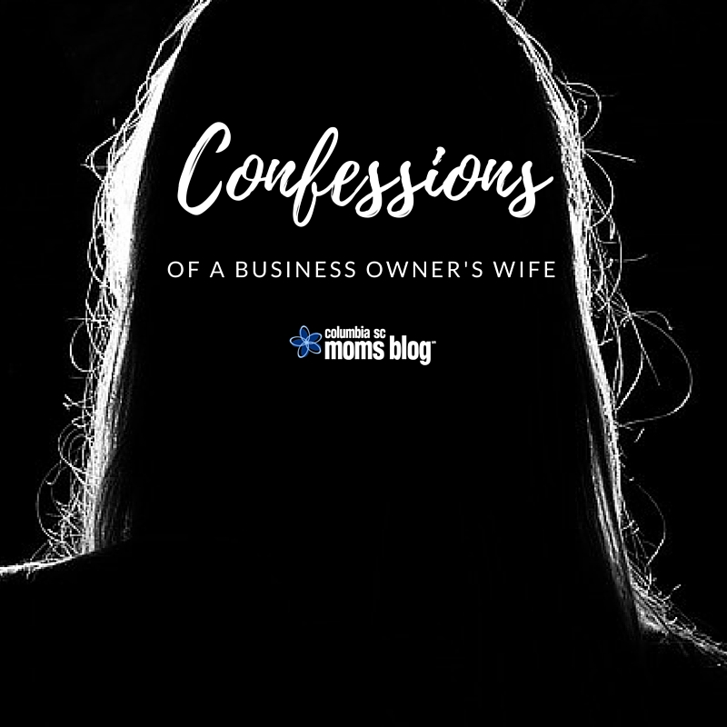 Confessions of a Business Owner's Wife - Columbia SC Moms Blog