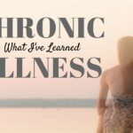 Chronic Illness and What I've Learned