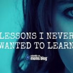 Lessons I Never Wanted To Learn