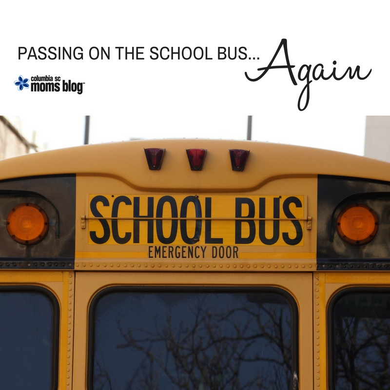 Passing on the School Bus... Again - Columbia SC Moms Blog