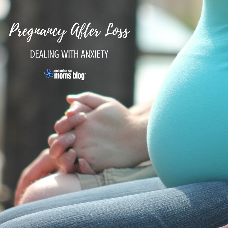 Pregnancy After Loss - Dealing With Anxiety - Columbia SC Moms Blog