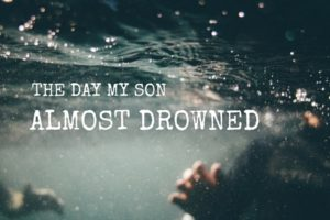 The Day My Son Almost Drowned - Columbia SC Moms Blog