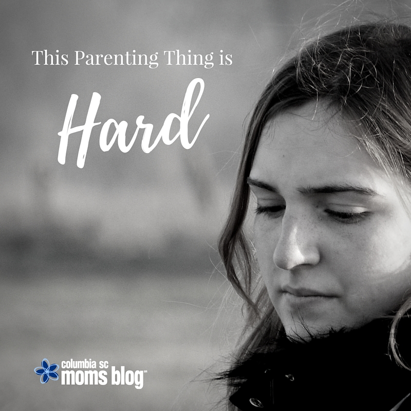This Parenting Thing is Hard - Columbia SC Moms Blog
