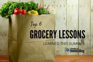 Top 6 Grocery Lessons Learned This Summer - Columbia SC Moms Blog