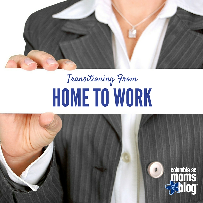 Transitioning From Home To Work - Columbia SC Moms Blog