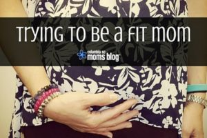 Trying to be a Fit Mom - Columbia SC Moms Blog
