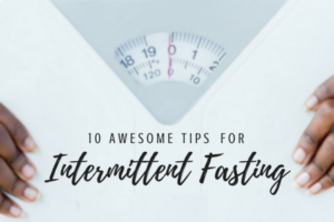 10 Awesome Tips for Intermittent Fasting - CSCMB