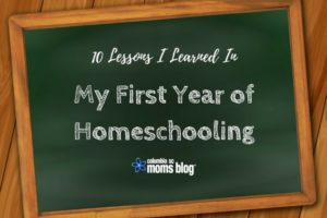 10 Lessons I Learned in My First Year of Homeschooling - Columbia SC Moms Blog