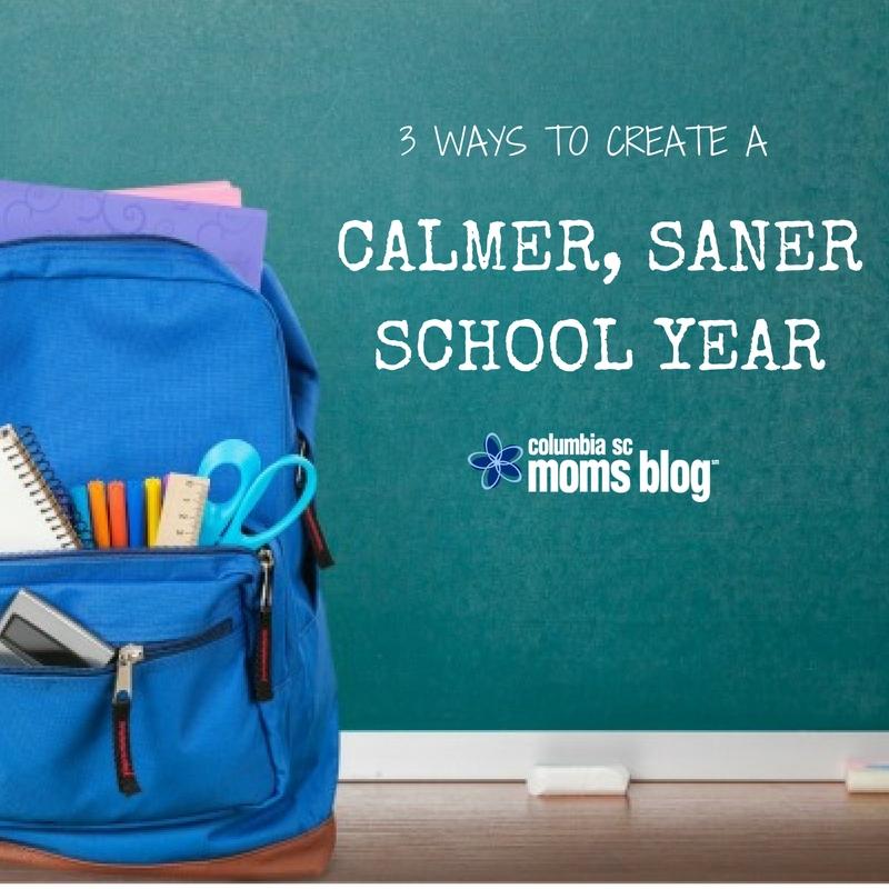 3 Ways to Create a Calmer, Saner School Year - Columbia SC Moms Blog