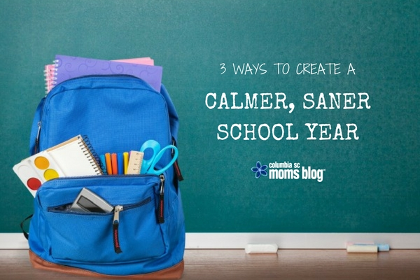 3 Ways to Create a Calmer, Saner School Year - Columbia SC