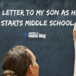 A Letter to My Son As He Starts Middle School