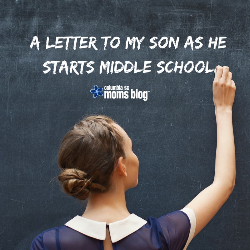 A Letter to My Son As He Starts Middle School - Columbia SC Moms Blog