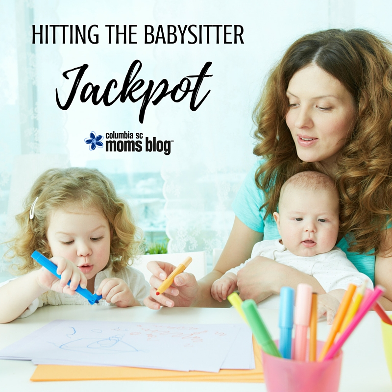 Hitting the Babysitter Jackpot - Columbia SC Moms Blog