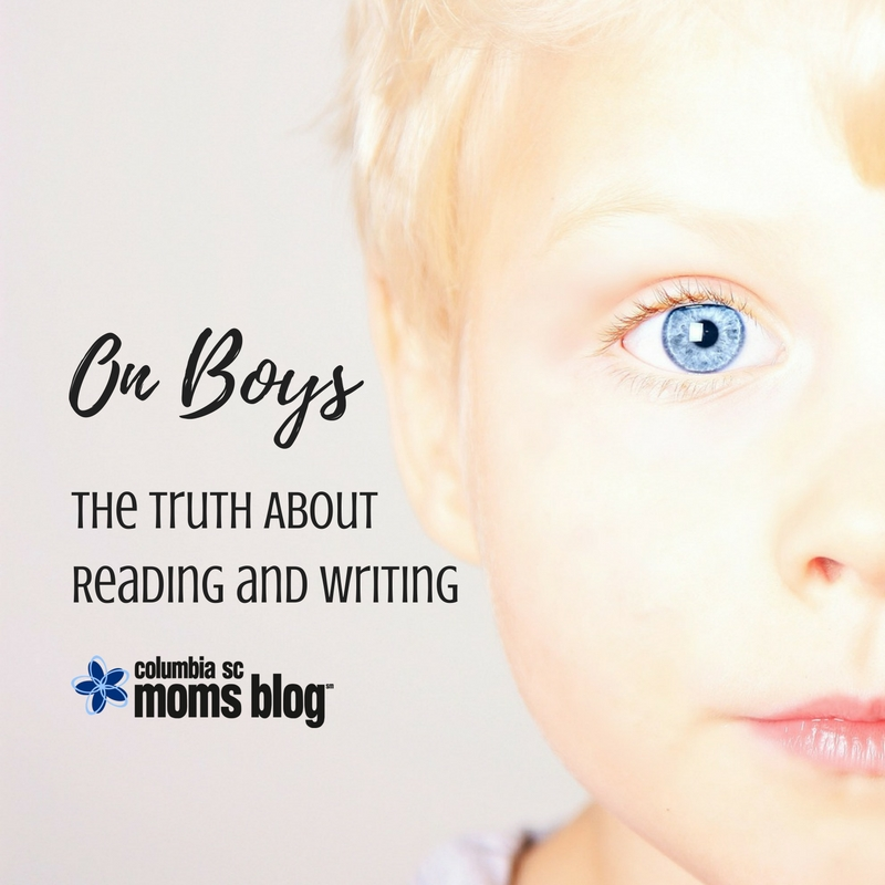 On Boys - The Truth About Reading and Writing - Columbia SC Moms Blog (2)