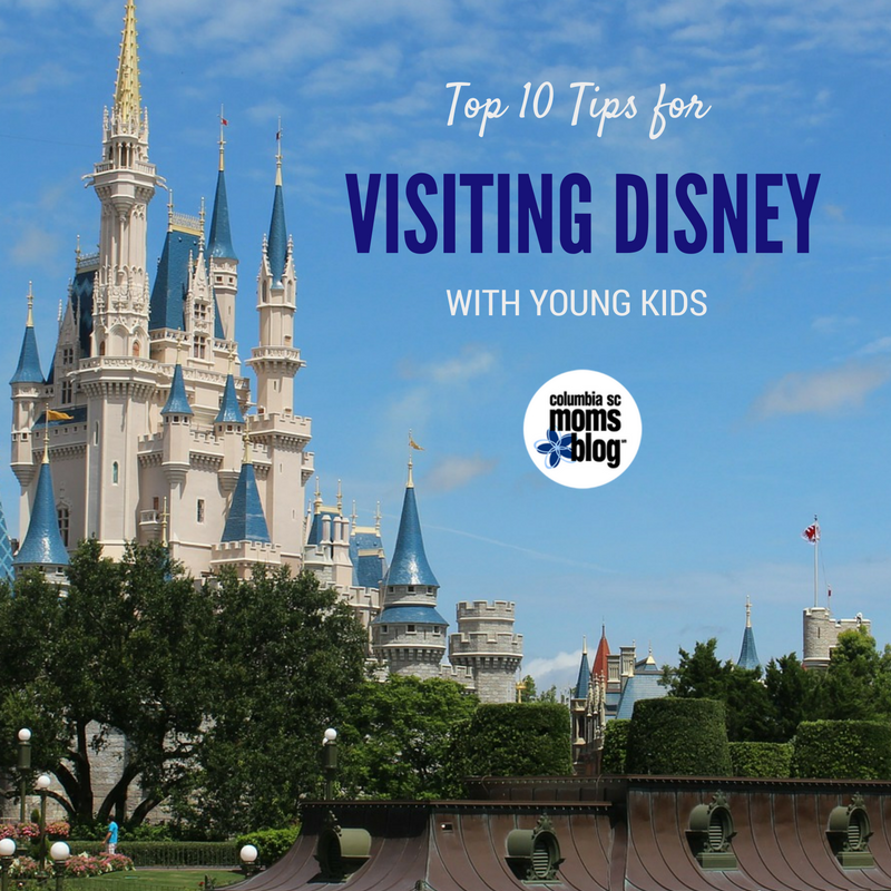 Top 10 Tips for Visiting Disney with Young Kids - Columbia SC Moms Blog