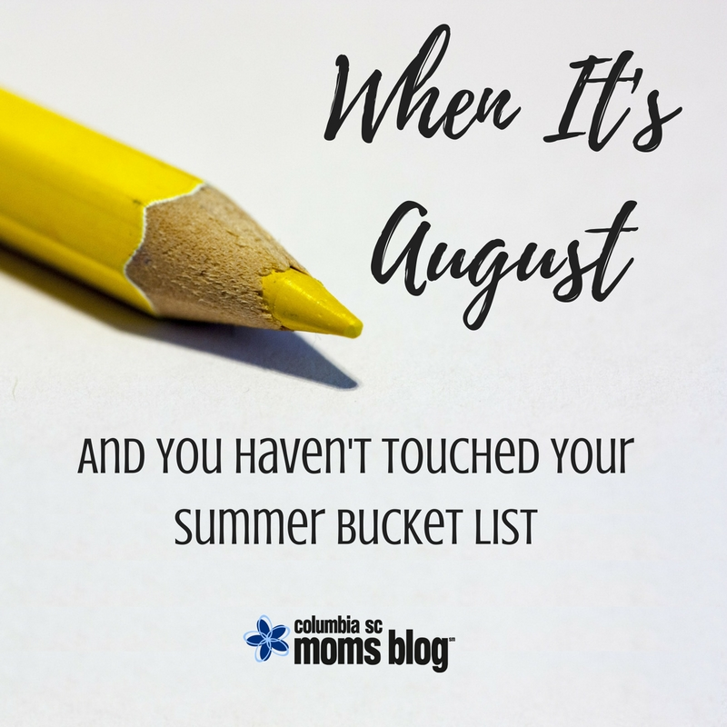 When It's August and You Haven't Touched Your Summer Bucket List - Columbia SC Moms Blog