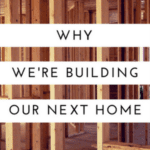 Why We're Building Our Next Home