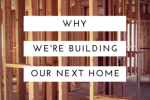 Why We're Building Our Next Home - CSCMB