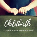 Childbirth :: 6 Essential Items for Your Hospital Bag(s)
