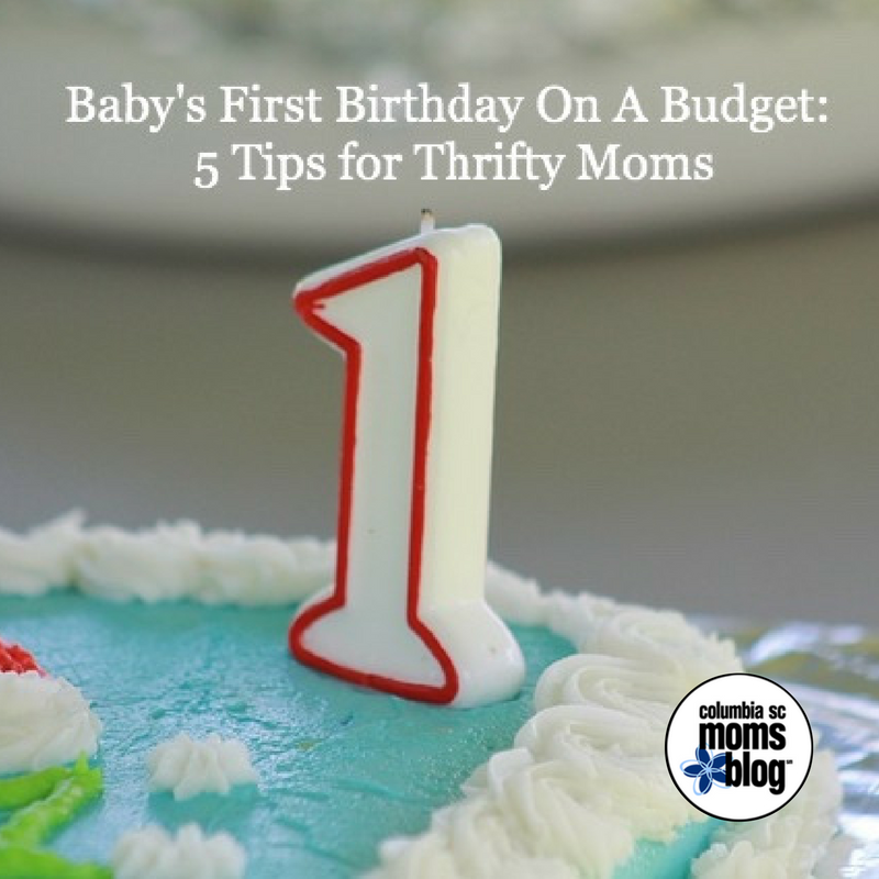 Baby's First Birthday on a Budget - 5 Tips for Thrifty Moms - Columbia SC Moms Blog