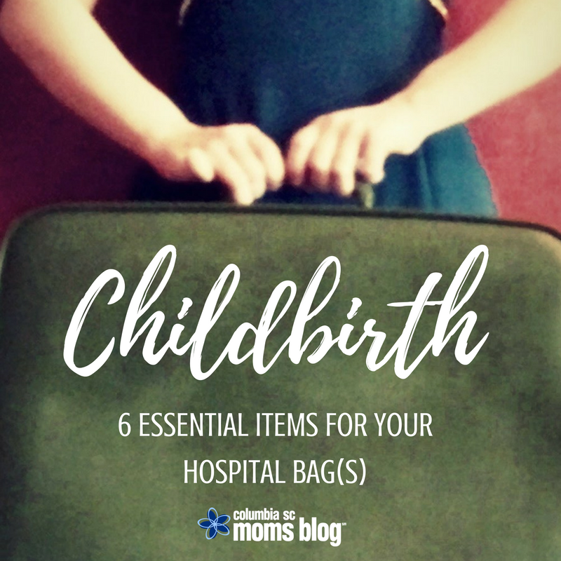 Childbirth - 6 Essential Items for Your Hospital Bag(s) - Columbia SC Moms Blog