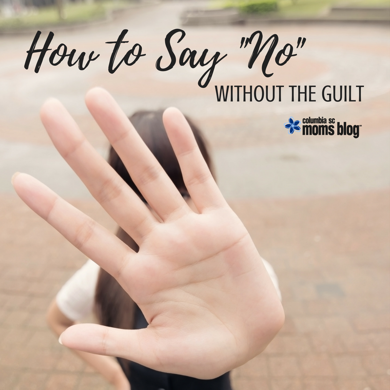 "How to Say ""No"" Without the Guilt - Columbia SC Moms Blog"