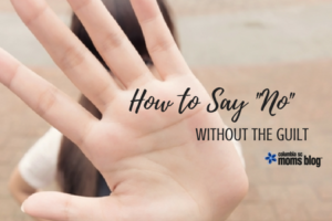 How to Say No Without the Guilt - Columbia SC Moms Blog