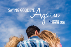 Saying Goodbye Again - Columbia SC Moms Blog