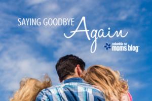 Saying Goodbye Again - Columbia SC Moms Blog
