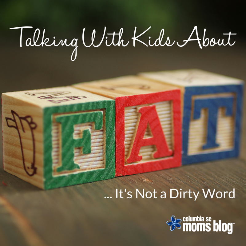 Talking With Kids About Fat. It's Not a Dirty Word. - Columbia SC Moms Blog