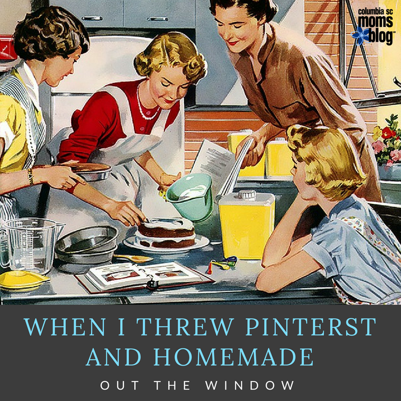 When I Threw Pinterest and Homemade Out the Window - Columbia SC Moms Blog