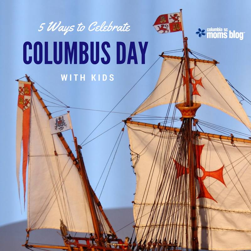 5 Ways to Celebrate Columbus Day with Kids - Columbia SC Moms Blog