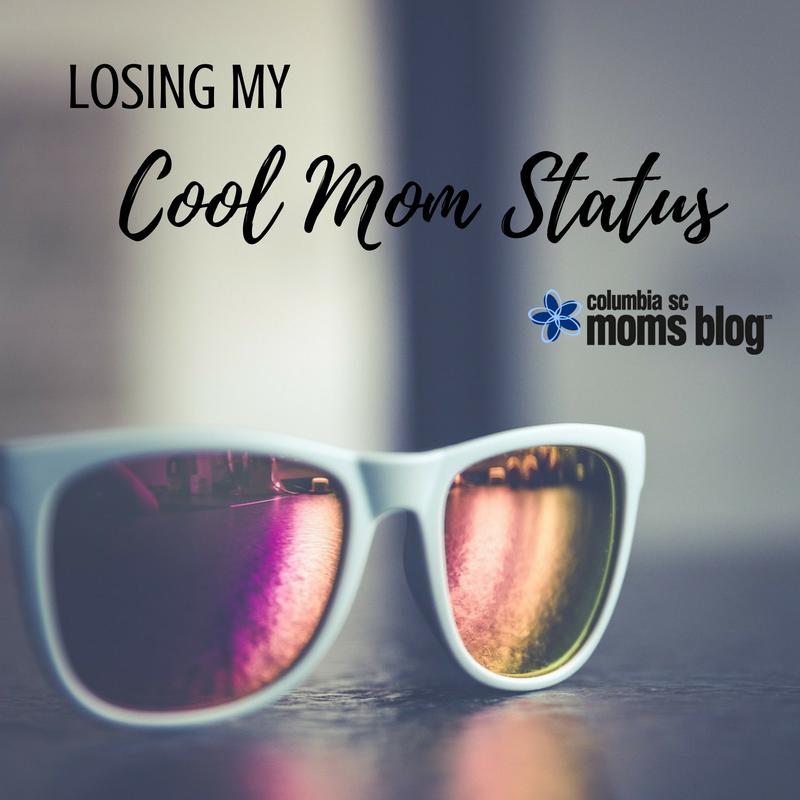 Losing My Cool Mom Status - Columbia SC Moms Blog