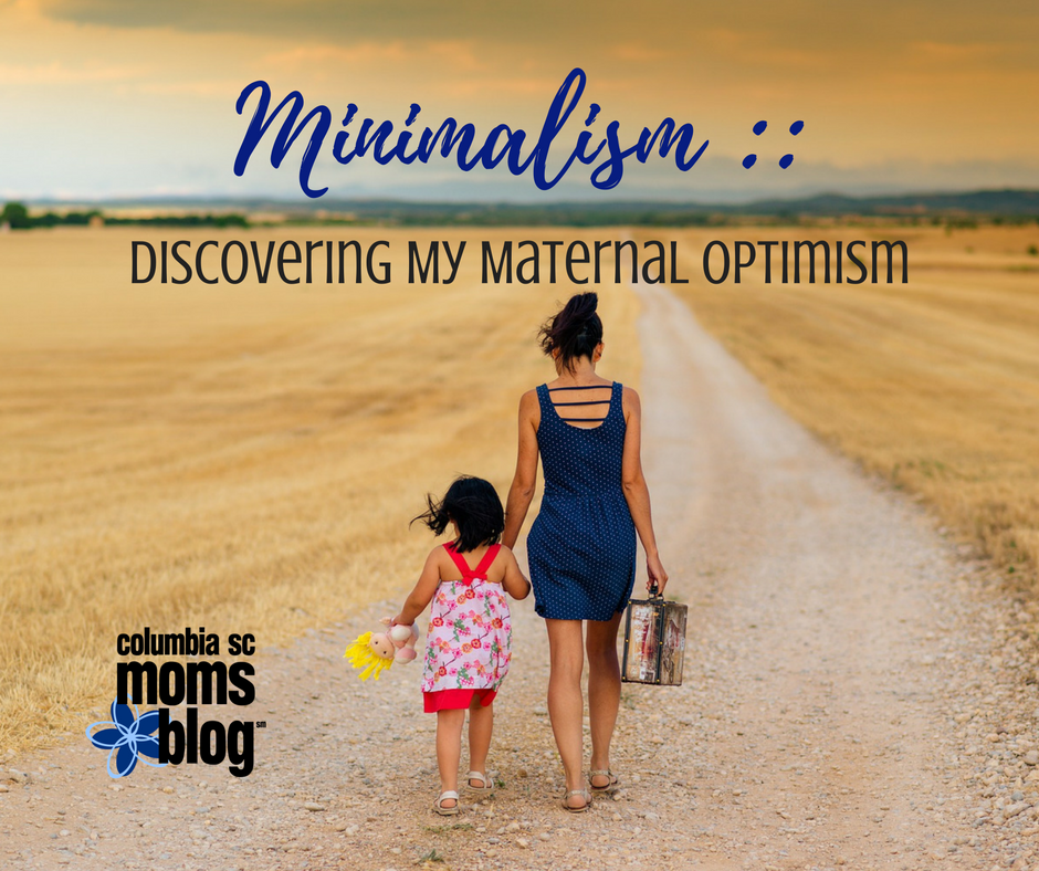 Minimalism :: Discovering My Maternal Optimism - Columbia SC Moms Blog