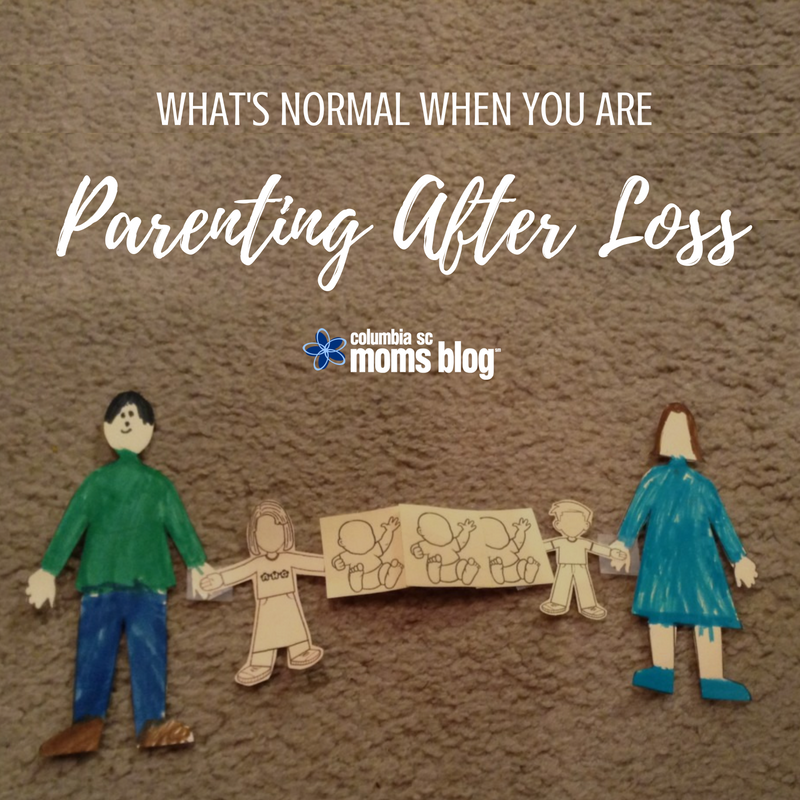 What's Normal When You Are Parenting After Loss - Columbia SC Moms Blog