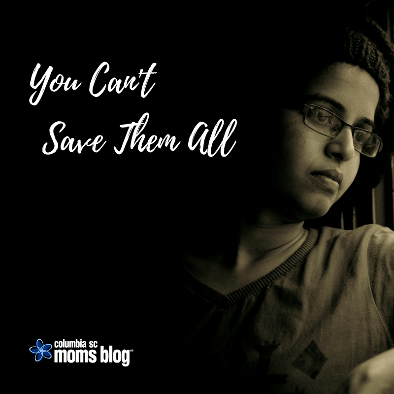 You Can't Save Them All - Columbia SC Moms Blog