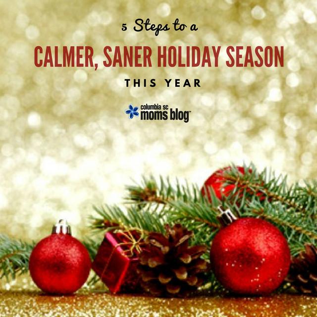 5 Steps to a Calmer, Saner Holiday Season this Year - Columbia SC Moms Blog