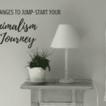 9 Easy Changes to Jump-Start Your Minimalism Journey