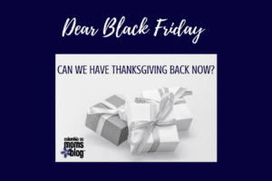 Dear Black Friday - Can We Have Thanksgiving Back Now - Columbia SC Moms Blog