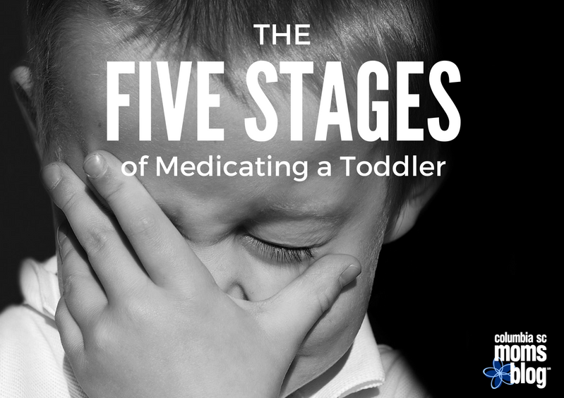 The Five Stages of Medicating a Toddler | Columbia SC Moms Blog