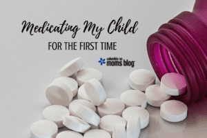 Medicating My Child for the First Time - Columbia SC Moms Blog