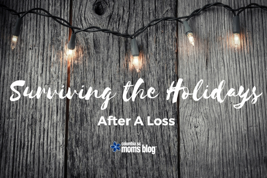 Surviving the Holidays After a Loss - Columbia SC Moms Blog